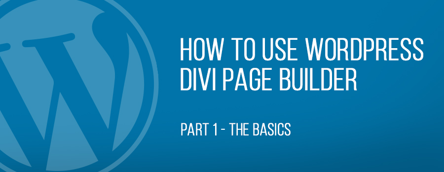 How To Use WordPress Divi Page Builder – Part 1 – The Basics