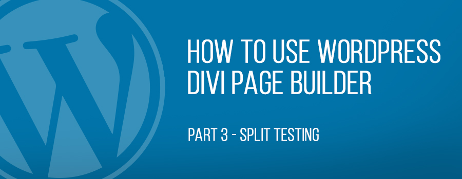 How To Use WordPress Divi Page Builder – Part 3 – Split Testing